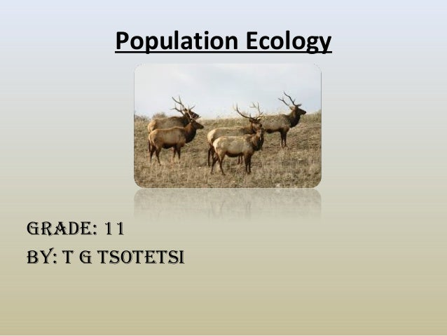 Population Ecology Grade: 11 By: T G TsoTeTsi