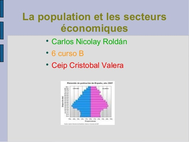 La population et les secteurs       économiques            Carlos Nicolay Roldán            6 curso B            Ceip C...