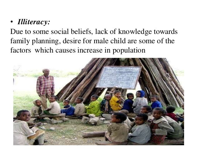 • Illiteracy: Due to some social beliefs, lack of knowledge towards family planning, desire for male child are some of the...