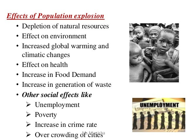 Effects of Population explosion • Depletion of natural resources • Effect on environment • Increased global warming and cl...