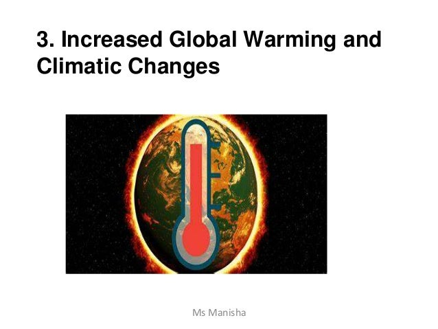 3. Increased Global Warming and Climatic Changes Ms Manisha