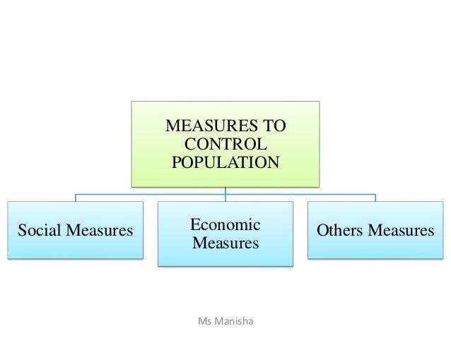 MEASURES TO CONTROL POPULATION Social Measures Economic Measures Others Measures Ms Manisha