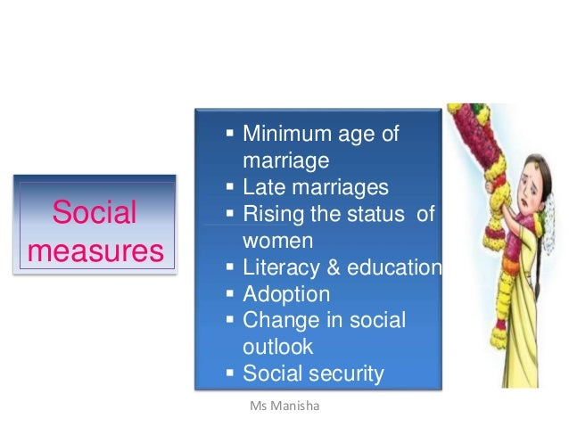 Social measures  Minimum age of marriage  Late marriages  Rising the status of women  Literacy & education  Adoption ...