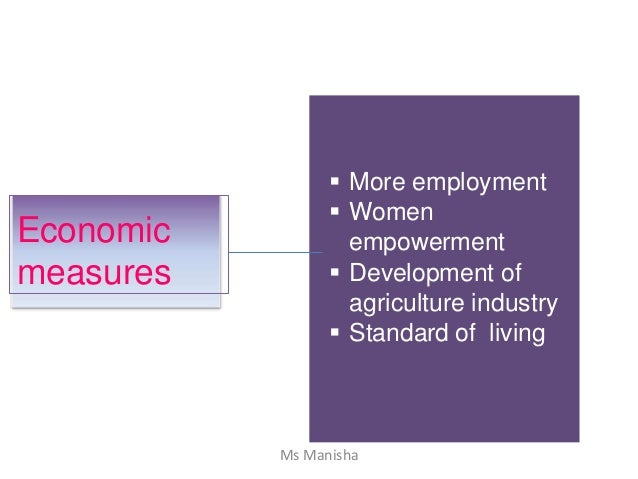 Economic measures  More employment  Women empowerment  Development of agriculture industry  Standard of living Ms Mani...