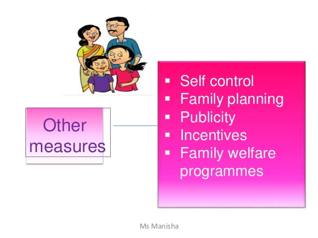 Other measures  Self control  Family planning  Publicity  Incentives  Family welfare programmes Ms Manisha