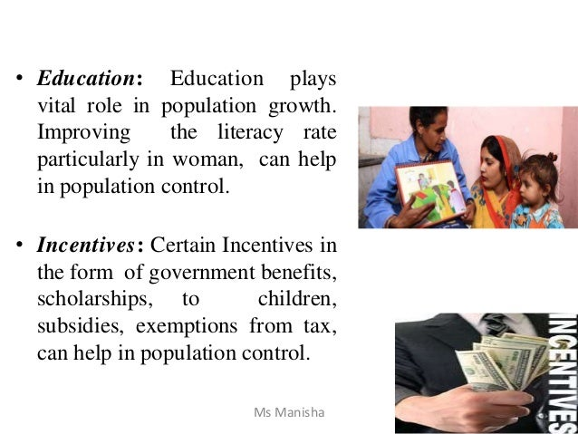 • Education: Education plays vital role in population growth. Improving the literacy rate particularly in woman, can help ...
