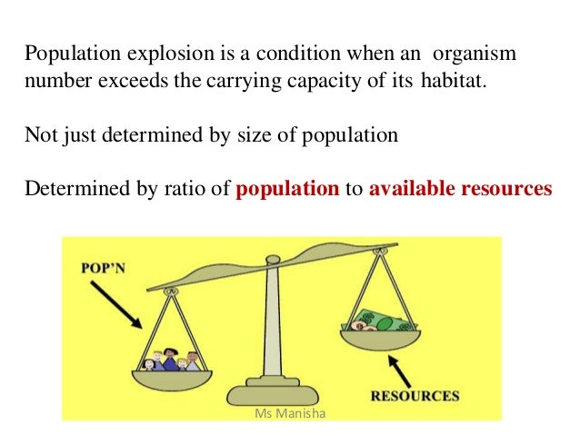 Population explosion is a condition when an organism number exceeds the carrying capacity of its habitat. Not just determi...