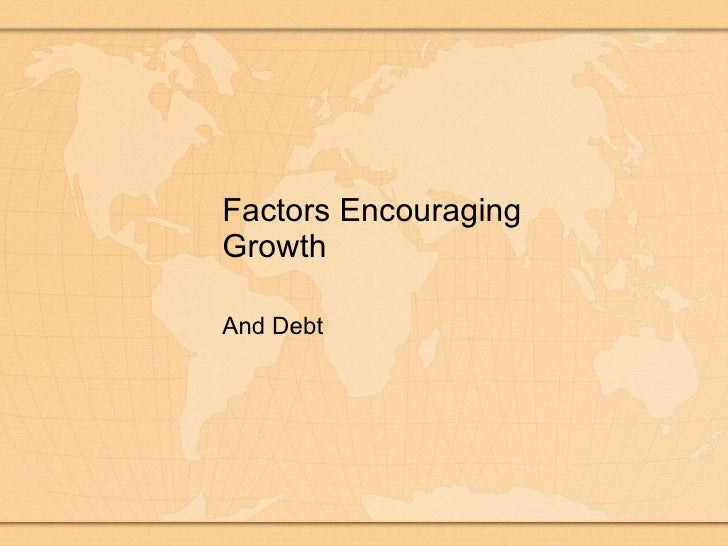 factors for encouraging economic growth in For a number of reasons, this report does not resolve with certainty the nature of  the  have adopted goals to both encourage economic growth and discourage.
