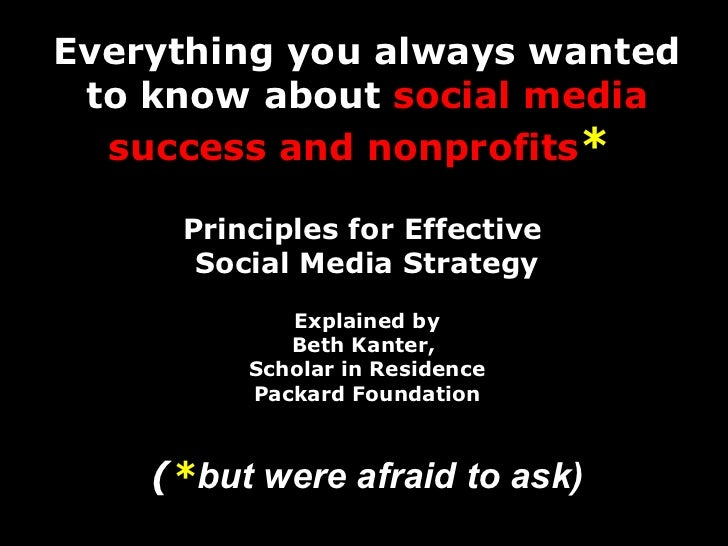 Everything you always wanted to know about  social media success and nonprofits *   Principles for Effective  Social Media...