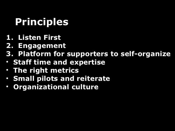 <ul><li>1.  Listen First 2.  Engagement 3.  Platform for supporters to self-organize </li></ul><ul><li>Staff time and expe...