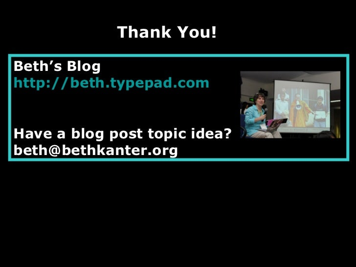 Thank You!  Beth's Blog http:// beth.typepad.com Have a blog post topic idea? [email_address]