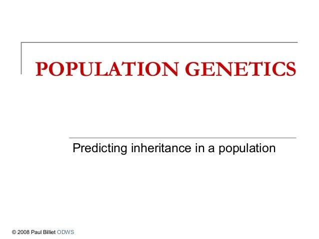 POPULATION GENETICS Predicting inheritance in a population © 2008 Paul Billiet ODWS