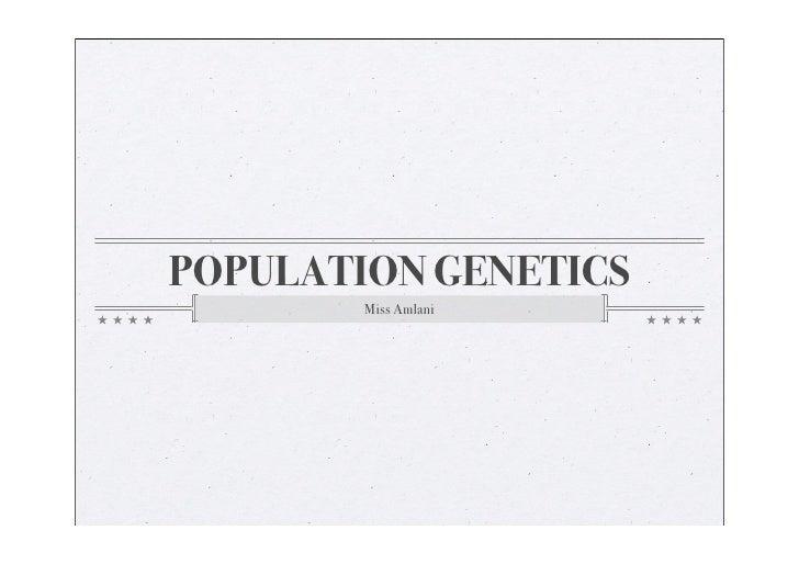 POPULATION GENETICS         Miss Amlani