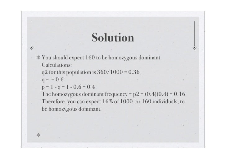 Sample Problem 3  The Hardy-Weinberg equation is useful for predicting the percent of a human population that may be heter...