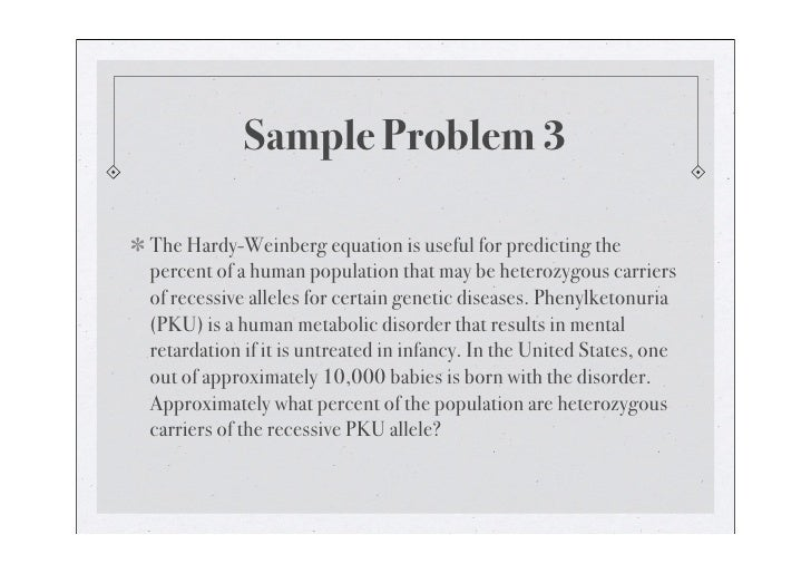 Solution  Answer:Approximately 2% of the U.S. population carries the PKU allele. Calculation:  q2= 1/10,000 = 0.0001 q = =...