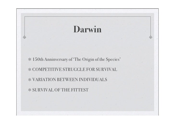 Darwin   150th Anninversary of 'The Origin of the Species'  COMPETITIVE STRUGGLE FOR SURVIVAL  VARIATION BETWEEN INDIVIDUA...