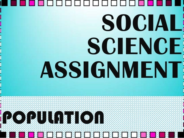 SOCIAL SCIENCE ASSIGNMENT POPULATION