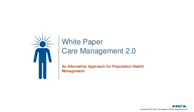 Copyright © 2014 HCL Technologies Limited | www.hcltech.com White Paper Care Management 2.0 An Alternative Approach for Po...