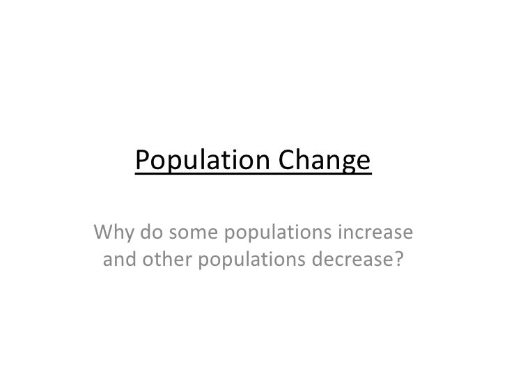 Population Change<br />Why do some populations increase and other populations decrease?<br />