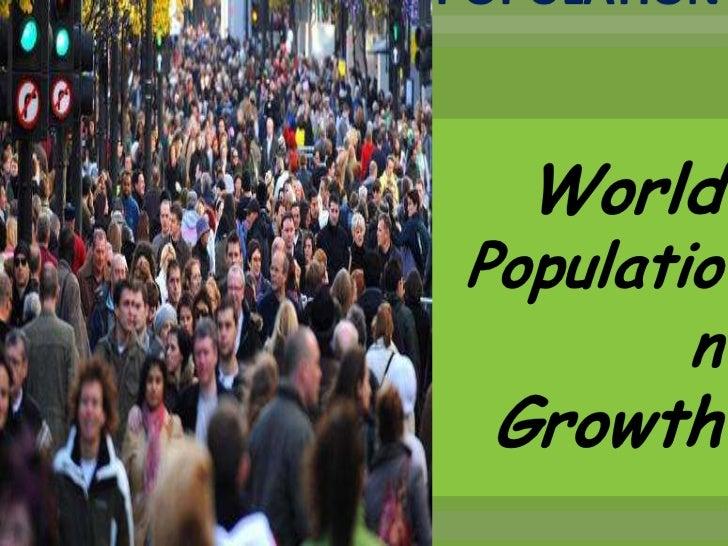 POPULATION   World Populatio         n  Growth