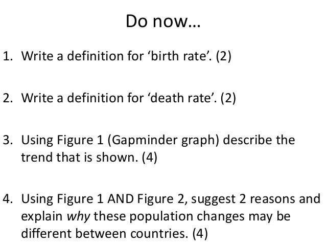 Do now… 1. Write a definition for 'birth rate'. (2) 2. Write a definition for 'death rate'. (2) 3. Using Figure 1 (Gapmind...