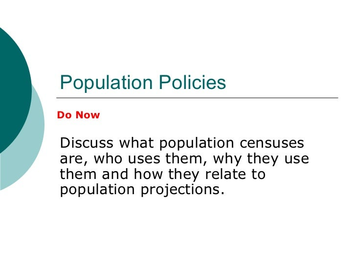 Population Policies Discuss what population censuses are, who uses them, why they use them and how they relate to populati...