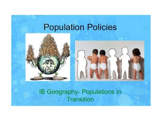 "Population Policies  I l  IB Geography- Populations in Transition  ; :<'£'-"",1a'4 9 '-mg  'I I' _. .~ ' / /I"") 7  .  '{' i..."