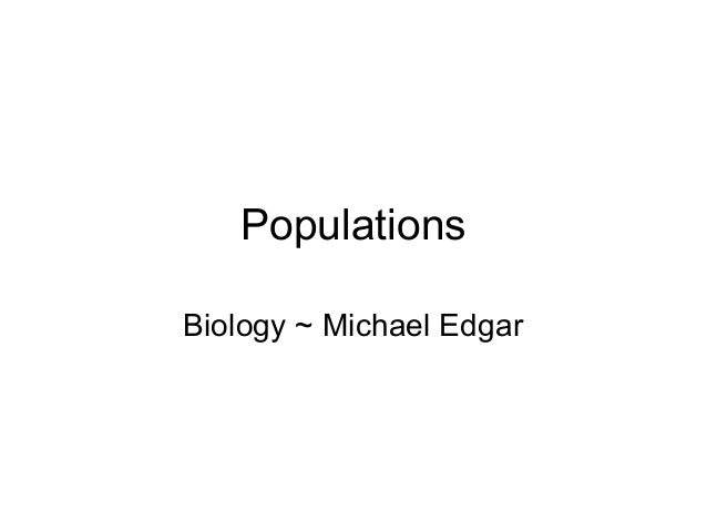 Populations Biology ~ Michael Edgar