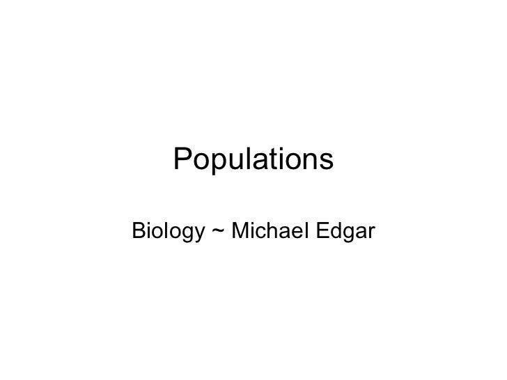 Populations Biology ~ Michael Edgar