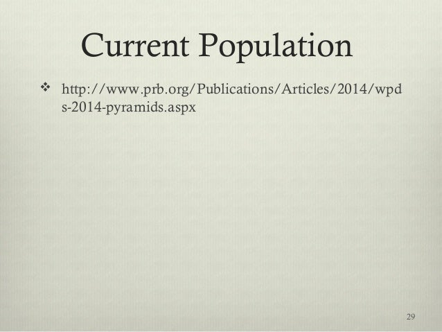 Current Population  http://www.prb.org/Publications/Articles/2014/wpd s-2014-pyramids.aspx 29