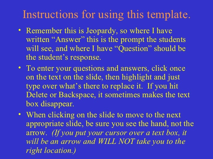 """Instructions for using this template. <ul><li>Remember this is Jeopardy, so where I have written """"Answer"""" this is the prom..."""