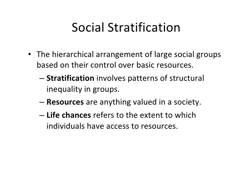 Social Stratification <ul><li>The hierarchical arrangement of large social groups based on their control over basic resour...