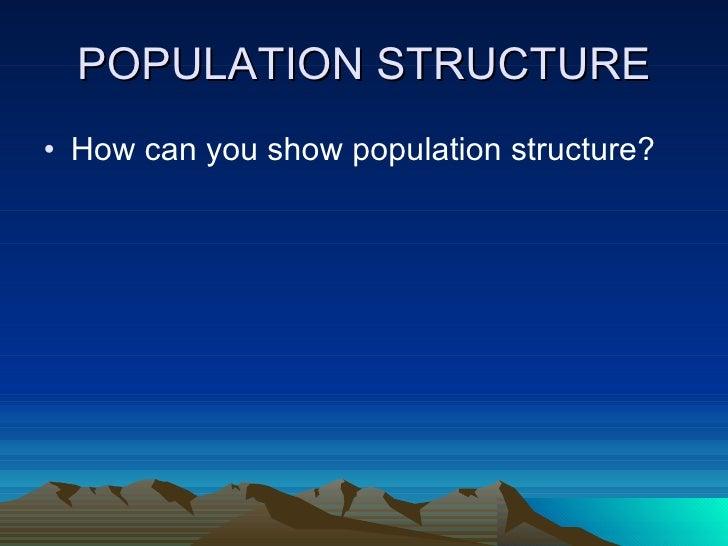 POPULATION STRUCTURE <ul><li>How can you show population structure?  </li></ul>