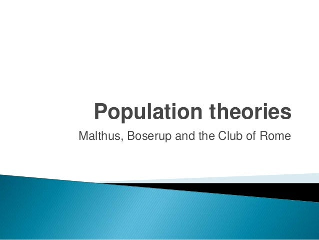 Population theories Malthus, Boserup and the Club of Rome