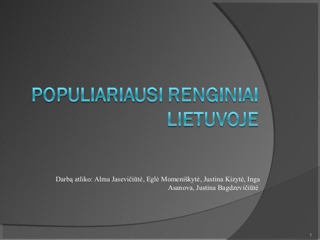 Darbą atliko: Alma Jasevičiūtė, Eglė Momeniškytė, Justina Kizytė, Inga                                      Asanova, Justi...