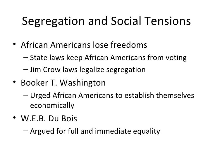 Segregation and Social Tensions <ul><li>African Americans lose freedoms </li></ul><ul><ul><li>State laws keep African Amer...