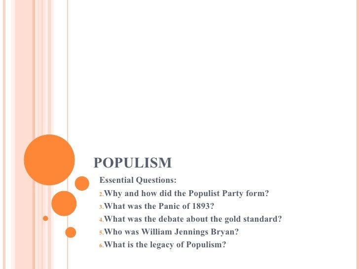 POPULISM <ul><li>Essential Questions: </li></ul><ul><li>Why and how did the Populist Party form? </li></ul><ul><li>What wa...