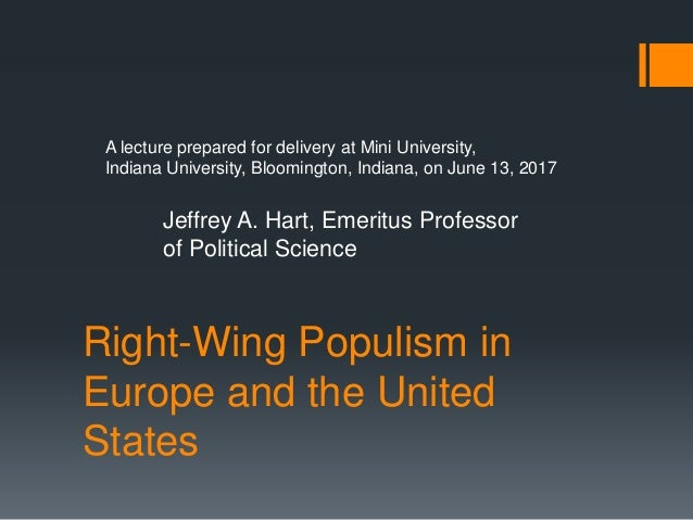 Right-Wing Populism in Europe and the United States A lecture prepared for delivery at Mini University, Indiana University...