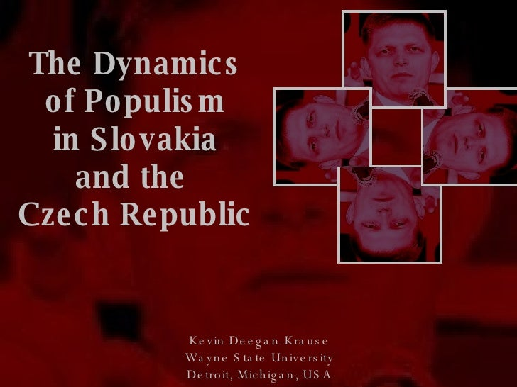 The Dynamics of Populism  in Slovakia  and the  Czech Republic Kevin Deegan-Krause Wayne State University Detroit, Michiga...