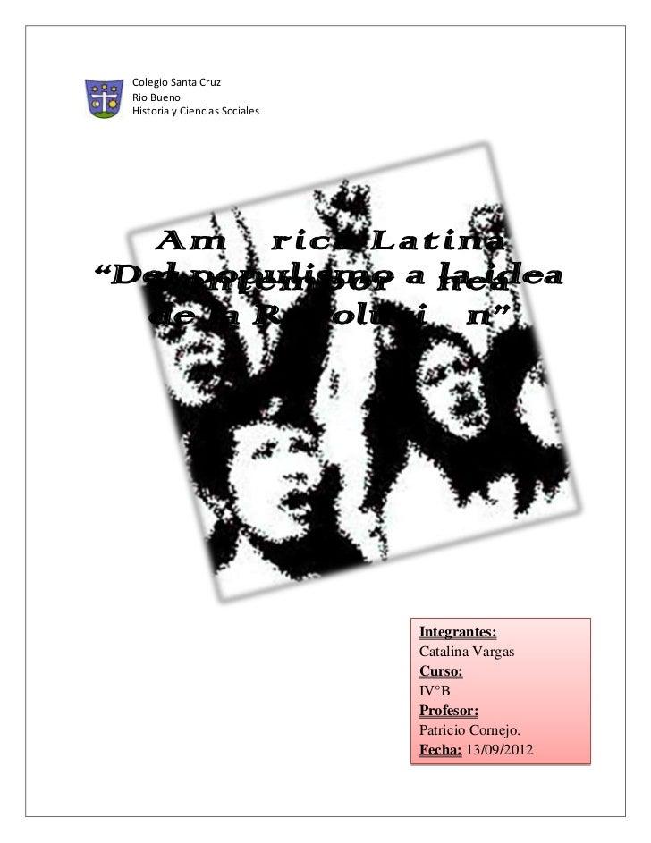 """Colegio Santa Cruz  Rio Bueno  Historia y Ciencias Sociales   América Latina""""Del populismo a la idea  Contemporánea  de la..."""