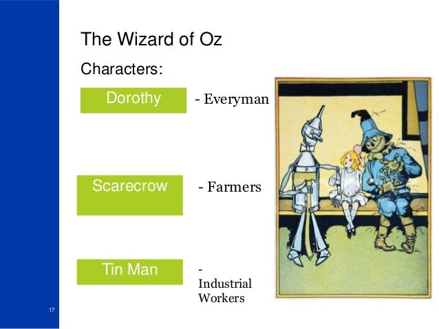 populist symbols in the wizard of oz 'the wizard of oz' book,  a populist leader and the face of the free silver movement  here's the real, forgotten meaning of 'the wizard of oz.
