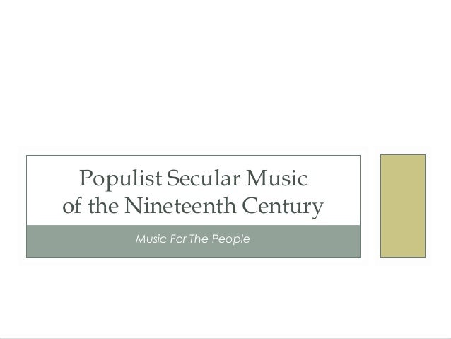 Populist Secular Music of the Nineteenth Century Music For The People