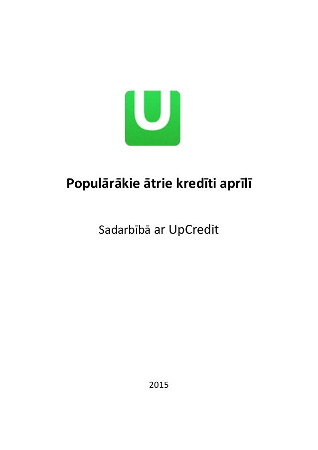 Populārākie ātrie kredīti aprīlī Sadarbībā ar UpCredit 2015