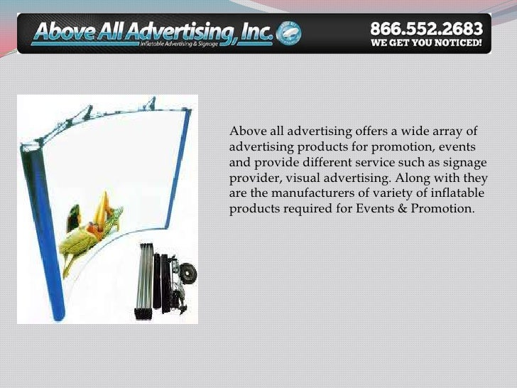 Above all advertising offers a wide array ofadvertising products for promotion, eventsand provide different service such a...