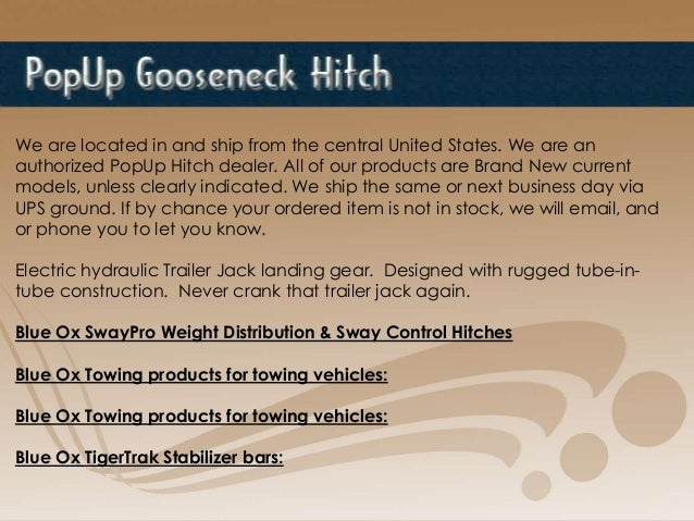 We are located in and ship from the central United States. We are an authorized PopUp Hitch dealer. All of our products ar...