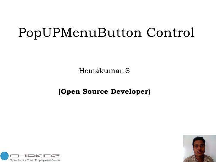 PopUPMenuButton Control Hemakumar.S (Open Source Developer)