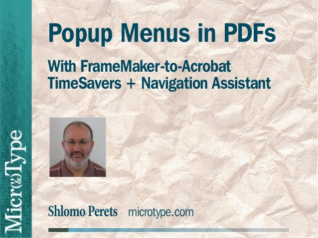 ShlomoPerets microtype.comPopup Menus in PDFsWith FrameMaker-to-AcrobatTimeSavers + Navigation Assistant