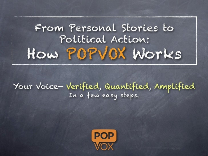 From Personal Stories to         Political Action:   How POPVOX WorksYour Voice— Verified, Quantified, Amplified          ...
