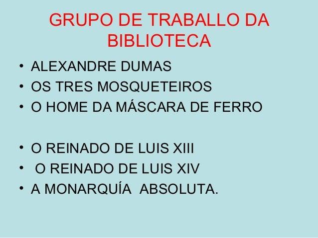 GRUPO DE TRABALLO DA BIBLIOTECA • ALEXANDRE DUMAS • OS TRES MOSQUETEIROS • O HOME DA MÁSCARA DE FERRO • O REINADO DE LUIS ...