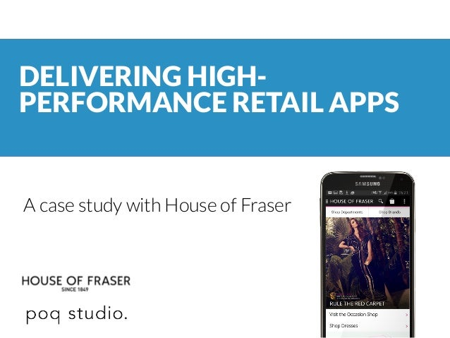 DELIVERING HIGH- PERFORMANCE RETAIL APPS A case study with House of Fraser
